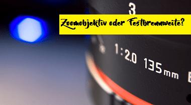Die Brennweite – Zoomobjektiv oder Festbrennweite?