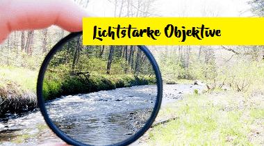 Lichtstarke Objektive in der Übersicht